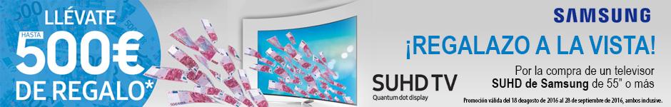 HASTA 500€ DE REGALO CON TU TV SAMSUNG SUHD