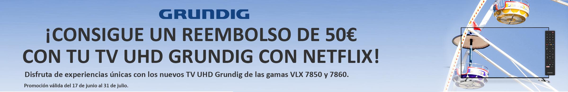 ¡CONSIGUE UN REEMBOLSO DE 50€ CON TU TV UHD GRUNDIG CON NETFLIX!