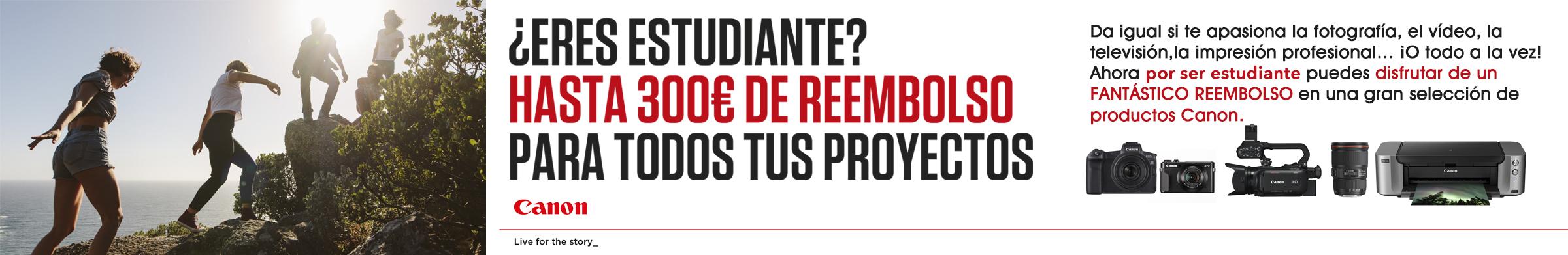 Canon: Por ser estudiante... hasta 300€ de reembolso para tus proyectos.